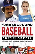 The Underground Baseball Encyclopedia: Baseball Stuff You Never Needed to Know a