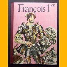 Collection Albums de France FRANÇOIS 1ER Robert Burnand Pierre Noël 1962