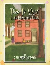 There Is Magic in the Blackberry Patch by S. Yolanda Robinson (2011, Paperback)