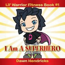 Lil' Warrior Fitness Book #1 : I Am a Superhero by Dawn Hendricks (2013,...