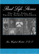 Real Life Stories: The True Tales of 20 Saintly Children-1948 ~ Rev. W. Herbst
