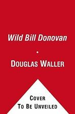 Wild Bill Donovan : The Spymaster Who Created the OSS and Modern American Espion