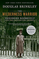 The Wilderness Warrior: Theodore Roosevelt and the Crusade for America by Profes