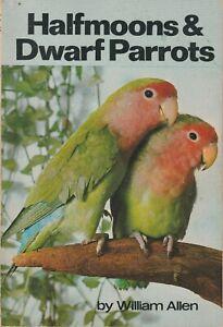 HALFMOONS & DWARF PARROTS William Allen **GOOD COPY**