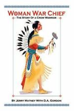 Woman War Chief : The Story of a Crow Warrior by Jerry A. Matney (2003,...
