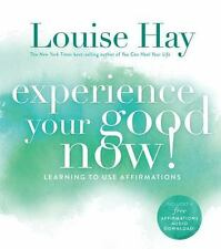 Experience Your Good Now! : Learning to Use Affirmations by Louise L. Hay (2014,