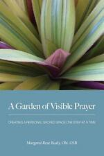 A Garden of Visible Prayer: Creating a Personal Sacred Space One Step at a Time,