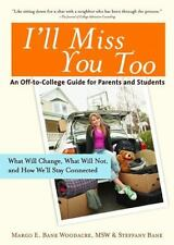 I'll Miss You Too: An Off-to-College Guide for Parents and Students Margo E. Wo