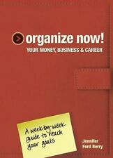 Organize Now! Your Money, Business and Career : A Week-by-Week Guide to Reach...