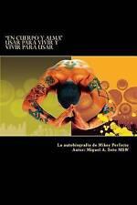 En Cuerpo y Alma: Usar para Vivir y Vivir para Usar: La autobiografía de Mikey P