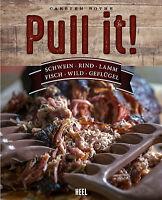 Pull it! Schwein Rind Lamm Fisch Wild Geflügel Pulled Pork Rezepte Grillen Buch