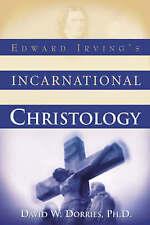 NEW Edward Irving's Incarnational Christology by David Dorries