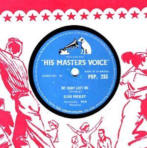 ELVIS PRESLEY 78 MY BABY LEFT ME /I WANT YOU I NEED YOU I LOVE YOU HMV POP235 V+