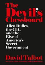 The Devil's Chessboard: Allen Dulles, the CIA, and the Rise of America's Secret