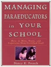 Managing Paraeducators in Your School: How to Hire, Train, and Supervise Non-Cer