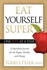 Eat Yourself Super One Bite at a Time: A Superfoods Journey for the Happy,