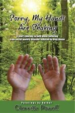 Sorry, My Hands Are Shaking : A Year's Journey to Faith While Suffering from...