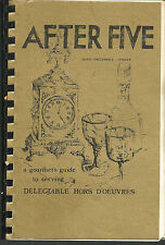 Fullerton Ca 1979 After Five *Gourmet Hors D'Oeuvres Cookbook *Dorothy Gigliotti