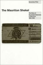The Mauritian Shekel: The Story Of Jewish Detainees In Mauritius, 1940-1945: ...
