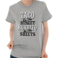 Taco On Street Burrito In Sheets Funny Pick Up Line Cute T Shirt Tee