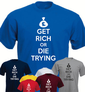 Get Rich Or Die Trying Keep Calm Inspired New Funny T-shirt Present Gift