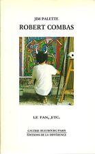 ART CONTEMPORAIN  MODERNE / JIM PALETTE : ROBERT COMBAS -1989- GAL. BEAUBOURG