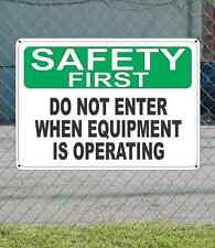 """SAFETY FIRST Do Not Enter When Equipment is Operating - OSHA SIGN 10"""" x 14"""""""