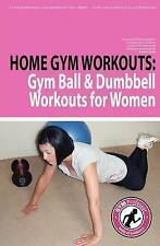 NEW Home Gym Workouts: Gym Ball & Dumbbell Workouts for Women by Gym Professor