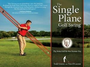The Single Plane Golf Swing: Play Better Golf the Moe Norman Way by Todd Graves