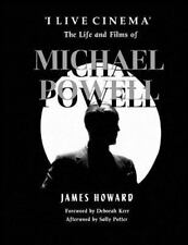 'I Live Cinema' : the Life and Films of Michael Powell by James Howard (2013,...