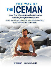The Way of the Iceman: How the Wim Hof Method Creates Radiant, Longterm Healthusing the Science and Secrets of Breath Control, Cold-Training and Commitment by Wim Hof, Koen De Jong (Paperback, 2017)