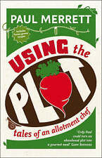 Using The Plot: Tales of an Allotment Chef, Merrett, Paul, New Book