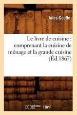 Le Livre de Cuisine: Comprenant La Cuisine de Menage Et La Grande Cuisine (Ed.18