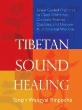 Tibetan Sound Healing : Seven Guided Practices to Clear Obstacles, Cultivate...