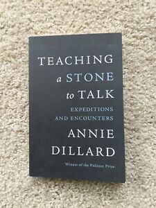 Teaching a Stone to Talk: Expeditions & Encounters, by Annie Dillard, paperback