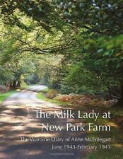 The Milk Lady at New Park Farm: The Wartime Diary of Anne McEntegart June 1943 -