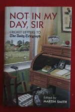 NOT IN MY DAY, SIR - CRICKET LETTERS TO THE DAILY TELEGRAPH - Martin Smith HC/DJ