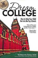 Dream College: How to Help Your Child Get into the Top Schools (Higher Further E
