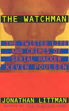 NEW The Watchman: The Twisted Life and Crimes of Serial Hacker Kevin Poulsen