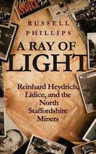 Ray of Light : Reinhard Heydrich, Lidice, and the North Staffordshire Miners:...