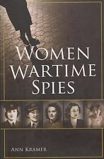 Women Wartime Spies by Ann Kramer (WWI and WWII Women Spies, WWII SOE)