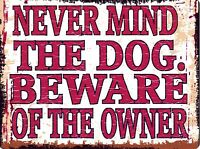 NEVER MIND THE DOG. BEWARE OF THE OWNER METAL SIGN RETRO VINTAGE STYLE SMALL