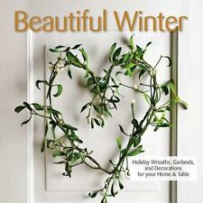 Beautiful Winter : Holiday Wreaths, Garlands, and Decorations