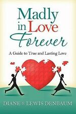 Madly In Love Forever: A Guide To True And Lasting Love (Volume 1)