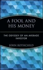 A Fool and His Money: The Odyssey of an Average Investor: By Rothchild, John