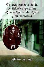 La Tragicomedia De La Certidumbre Perdida: Ramon Perez De Ayala Y Su Narrativa (