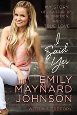 I Said Yes : My Story of Heartbreak, Redemption, and True Love by Emily Maynard…