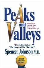 Peaks and Valleys : Making Good & Bad Times Work for You--At Work & in Life NEW