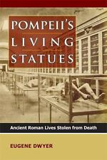 Pompeii's Living Statues: Ancient Roman Lives Stolen from Death-ExLibrary