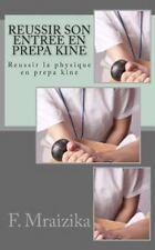 Reussir Son Entree en Prepa Kine : Reussir la Physique en Prepa Kine by F....